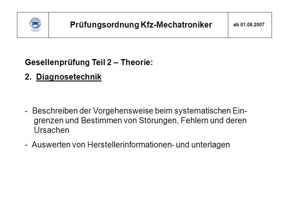 Prüfungsordnung Kfz-Mechatroniker ab 01.08.2007 Gesellenprüfung Teil 2 – Theorie: 2. Diagnosetechnik - Beschreiben der Vorgehensweise beim systematisc