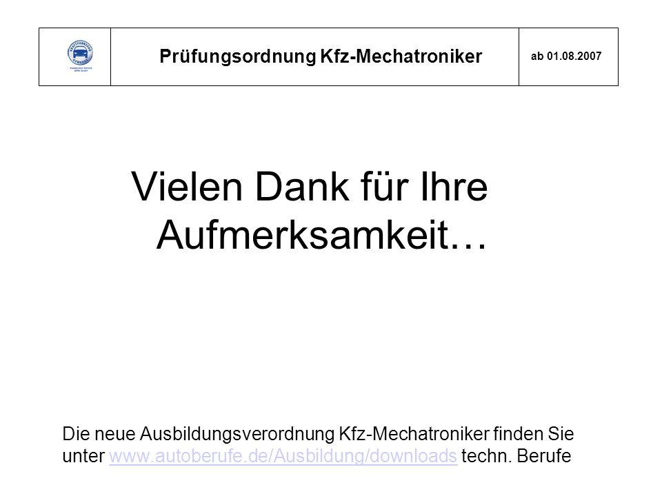 Prüfungsordnung Kfz-Mechatroniker ab 01.08.2007 Vielen Dank für Ihre Aufmerksamkeit… Die neue Ausbildungsverordnung Kfz-Mechatroniker finden Sie unter