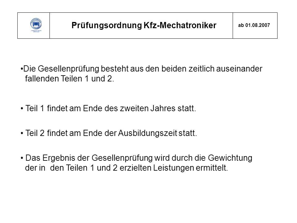 Prüfungsordnung Kfz-Mechatroniker ab 01.08.2007 Die Gesellenprüfung besteht aus den beiden zeitlich auseinander fallenden Teilen 1 und 2. Teil 1 finde