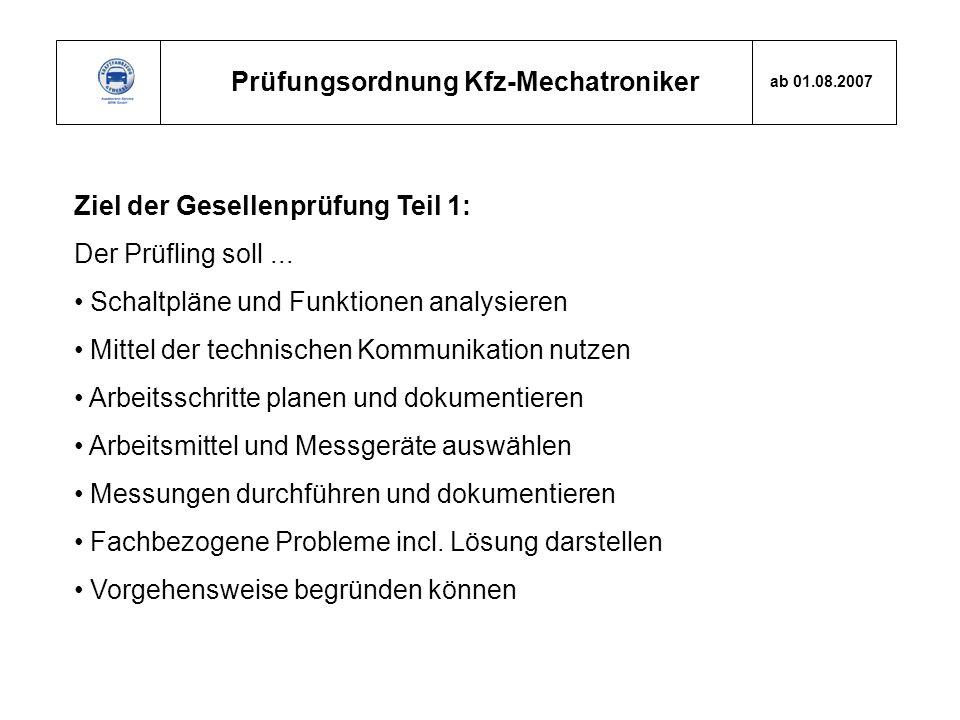 Prüfungsordnung Kfz-Mechatroniker ab 01.08.2007 Ziel der Gesellenprüfung Teil 1: Der Prüfling soll... Schaltpläne und Funktionen analysieren Mittel de