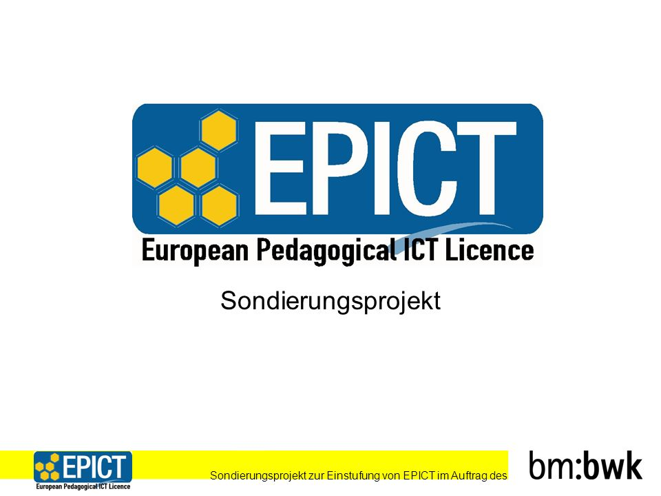 Sondierungsprojekt zur Einstufung von EPICT im Auftrag des 22 Implementationsphase 1 ab 15.10.07 Integration der EPICT- Inhalte in die Studienpläne (Aus- u.