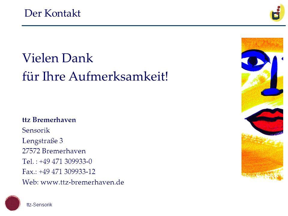 ttz-Sensorik Der Kontakt Vielen Dank für Ihre Aufmerksamkeit! ttz Bremerhaven Sensorik Lengstraße 3 27572 Bremerhaven Tel. : +49 471 309933-0 Fax.: +4
