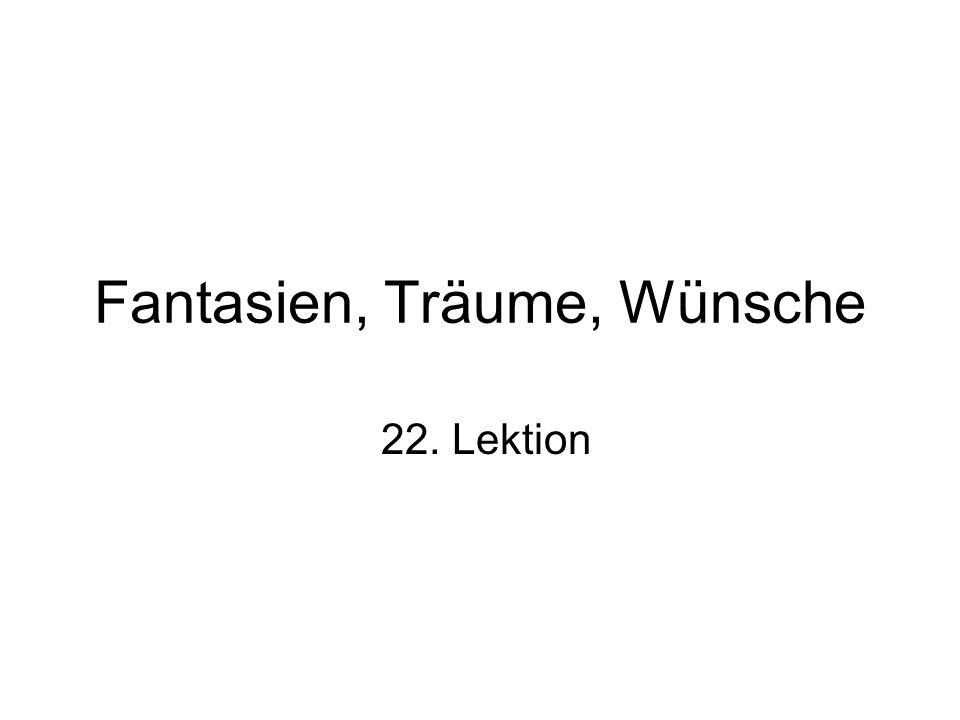 Fantasien, Träume, Wünsche 22. Lektion