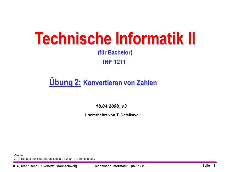 Seite 1 IDA, Technische Universität BraunschweigTechnische Informatik II (INF 1211) Quellen: Zum Teil aus den Unterlagen Digitale Systeme, Prof. Micha
