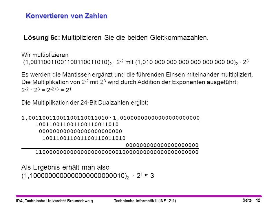 Seite 12 IDA, Technische Universität BraunschweigTechnische Informatik II (INF 1211) Konvertieren von Zahlen Lösung 6c:Multiplizieren Sie die beiden G