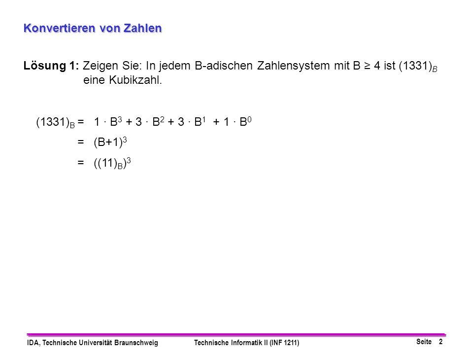 Seite 2 IDA, Technische Universität BraunschweigTechnische Informatik II (INF 1211) Konvertieren von Zahlen Lösung 1: Zeigen Sie: In jedem B-adischen