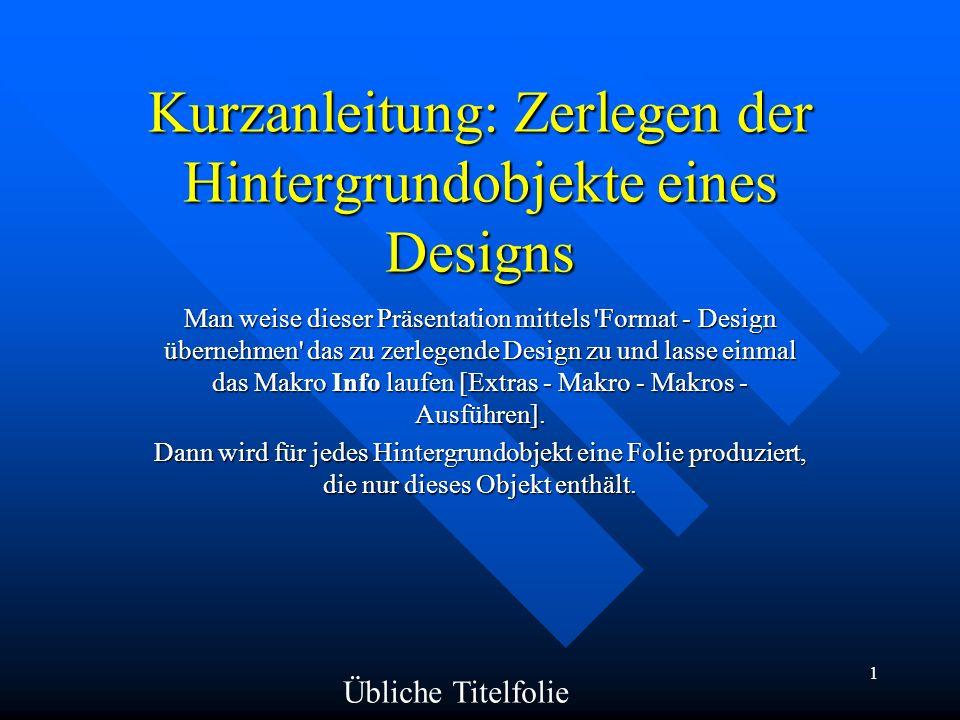 1 Kurzanleitung: Zerlegen der Hintergrundobjekte eines Designs Man weise dieser Präsentation mittels 'Format - Design übernehmen' das zu zerlegende De