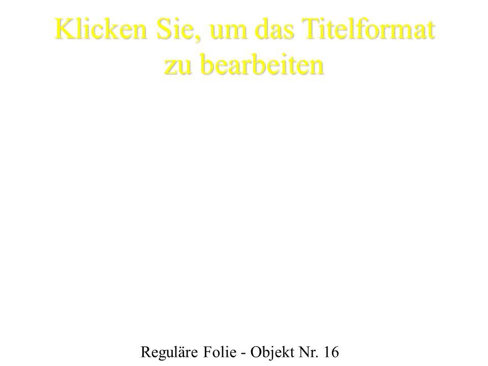 Klicken Sie, um das Titelformat zu bearbeiten Reguläre Folie - Objekt Nr. 16
