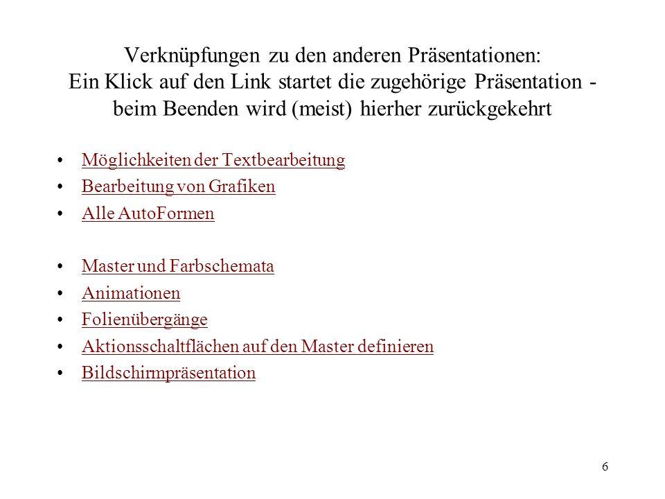6 Verknüpfungen zu den anderen Präsentationen: Ein Klick auf den Link startet die zugehörige Präsentation - beim Beenden wird (meist) hierher zurückge