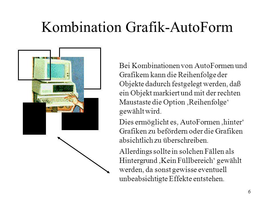 6 Kombination Grafik-AutoForm Bei Kombinationen von AutoFormen und Grafikem kann die Reihenfolge der Objekte dadurch festgelegt werden, daß ein Objekt markiert und mit der rechten Maustaste die Option Reihenfolge gewählt wird.