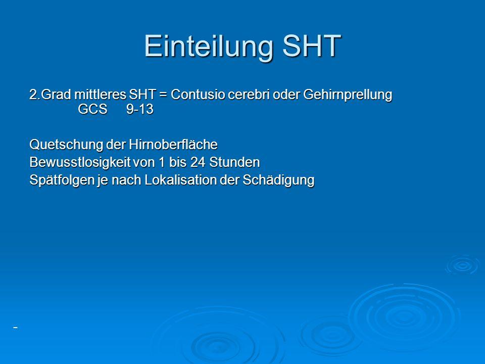 - Einteilung SHT 2.Grad mittleres SHT = Contusio cerebri oder Gehirnprellung GCS9-13 Quetschung der Hirnoberfläche Bewusstlosigkeit von 1 bis 24 Stund