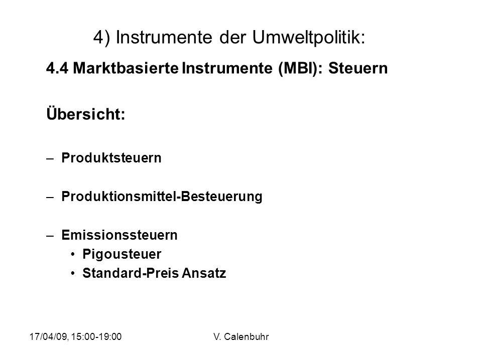 17/04/09, 15:00-19:00V. Calenbuhr 4) Instrumente der Umweltpolitik: 4.4 Marktbasierte Instrumente (MBI): Steuern Übersicht: –Produktsteuern –Produktio