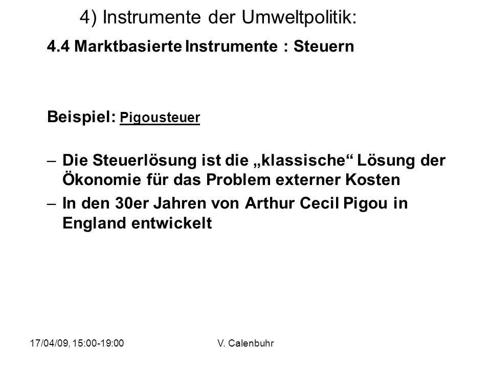 17/04/09, 15:00-19:00V. Calenbuhr 4) Instrumente der Umweltpolitik: 4.4 Marktbasierte Instrumente : Steuern Beispiel: Pigousteuer –Die Steuerlösung is