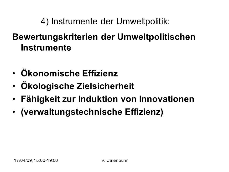 17/04/09, 15:00-19:00V. Calenbuhr 4) Instrumente der Umweltpolitik: Bewertungskriterien der Umweltpolitischen Instrumente Ökonomische Effizienz Ökolog
