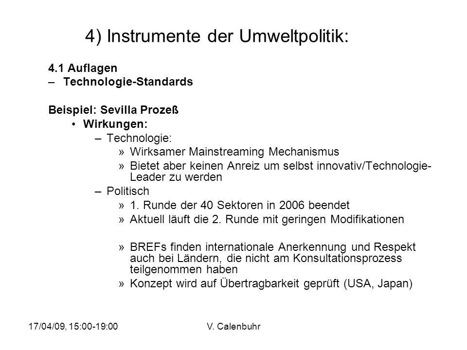 17/04/09, 15:00-19:00V. Calenbuhr 4) Instrumente der Umweltpolitik: 4.1 Auflagen –Technologie-Standards Beispiel: Sevilla Prozeß Wirkungen: –Technolog