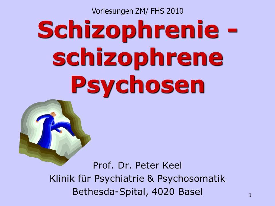 1 Schizophrenie - schizophrene Psychosen Prof. Dr. Peter Keel Klinik für Psychiatrie & Psychosomatik Bethesda-Spital, 4020 Basel Vorlesungen ZM/ FHS 2