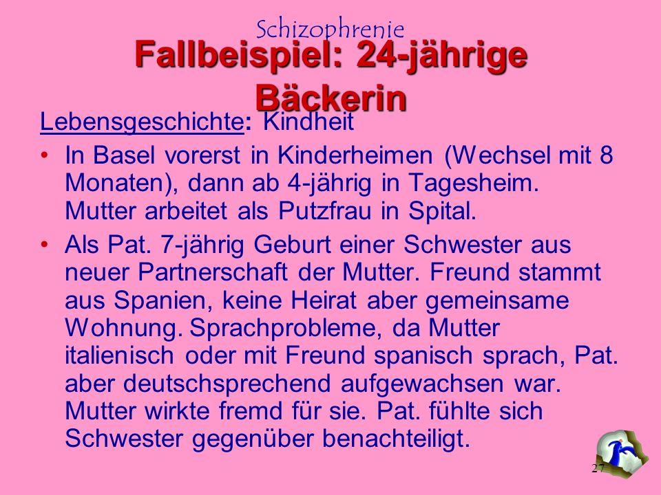 Schizophrenie 27 Lebensgeschichte: Kindheit In Basel vorerst in Kinderheimen (Wechsel mit 8 Monaten), dann ab 4-jährig in Tagesheim. Mutter arbeitet a