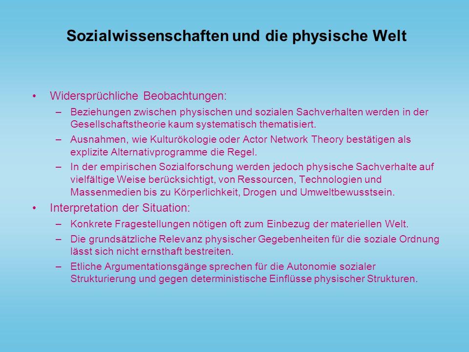 Sozialwissenschaften und die physische Welt Widersprüchliche Beobachtungen: –Beziehungen zwischen physischen und sozialen Sachverhalten werden in der