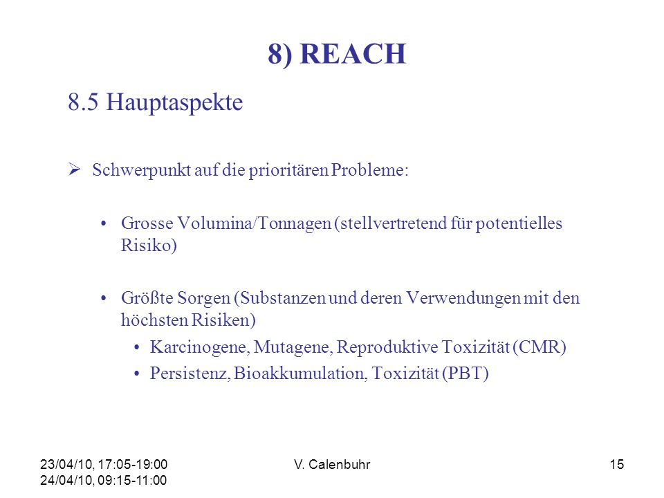 23/04/10, 17:05-19:00 24/04/10, 09:15-11:00 V. Calenbuhr15 8) REACH 8.5 Hauptaspekte Schwerpunkt auf die prioritären Probleme: Grosse Volumina/Tonnage