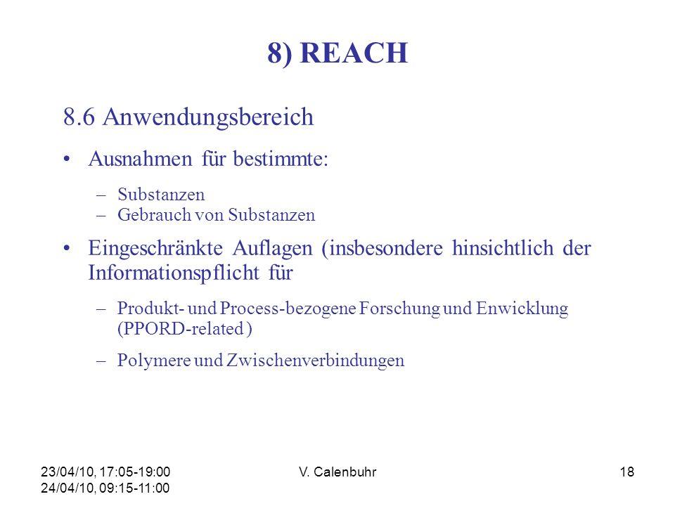 23/04/10, 17:05-19:00 24/04/10, 09:15-11:00 V. Calenbuhr18 8) REACH 8.6 Anwendungsbereich Ausnahmen für bestimmte: –Substanzen –Gebrauch von Substanze