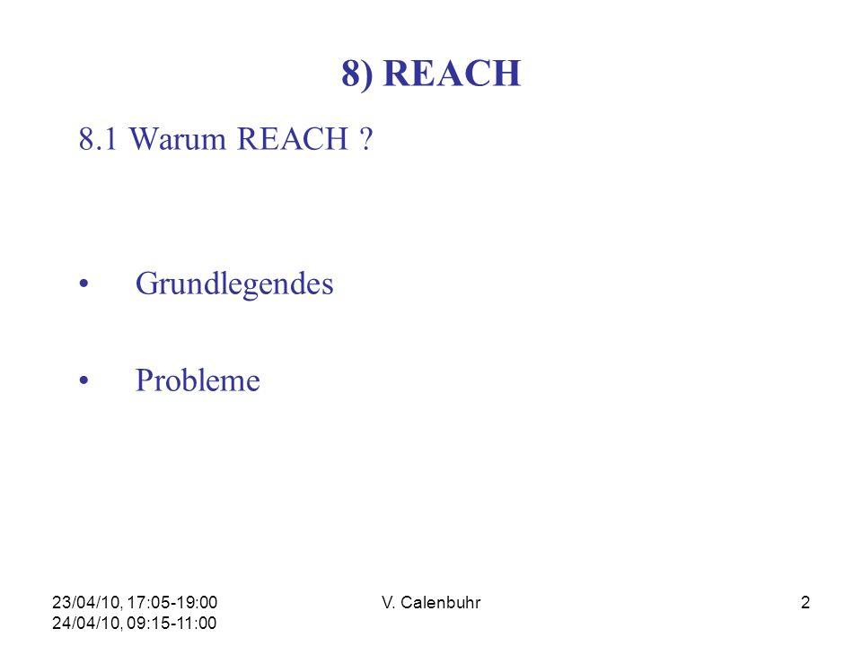 23/04/10, 17:05-19:00 24/04/10, 09:15-11:00 V. Calenbuhr2 8) REACH 8.1 Warum REACH ? Grundlegendes Probleme
