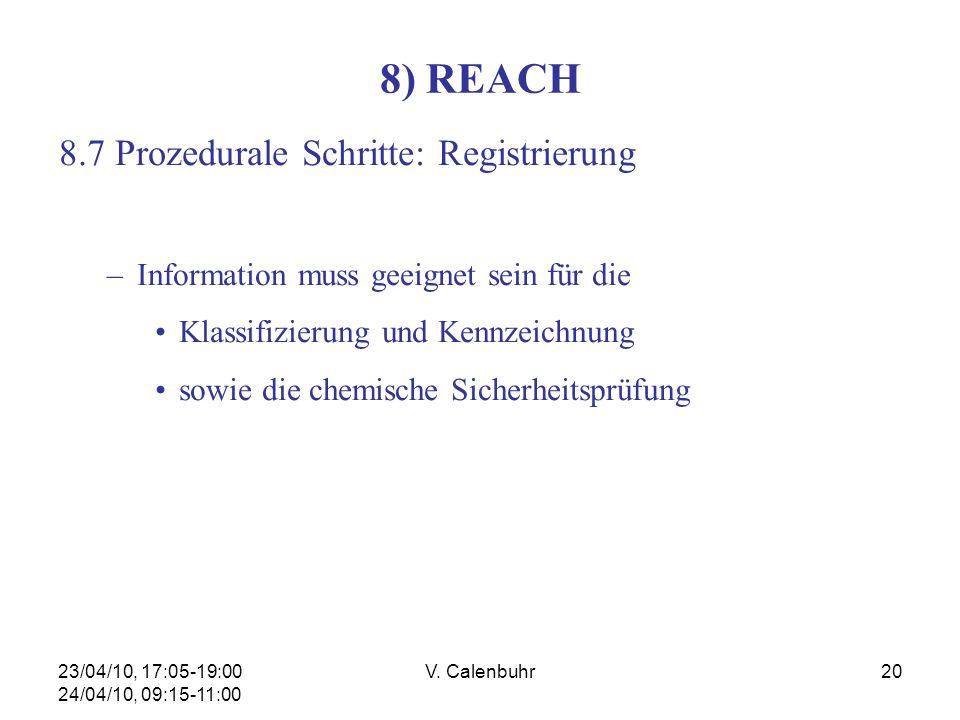 23/04/10, 17:05-19:00 24/04/10, 09:15-11:00 V. Calenbuhr20 8) REACH 8.7 Prozedurale Schritte: Registrierung –Information muss geeignet sein für die Kl
