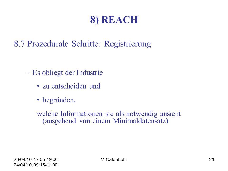 23/04/10, 17:05-19:00 24/04/10, 09:15-11:00 V. Calenbuhr21 8) REACH 8.7 Prozedurale Schritte: Registrierung –Es obliegt der Industrie zu entscheiden u
