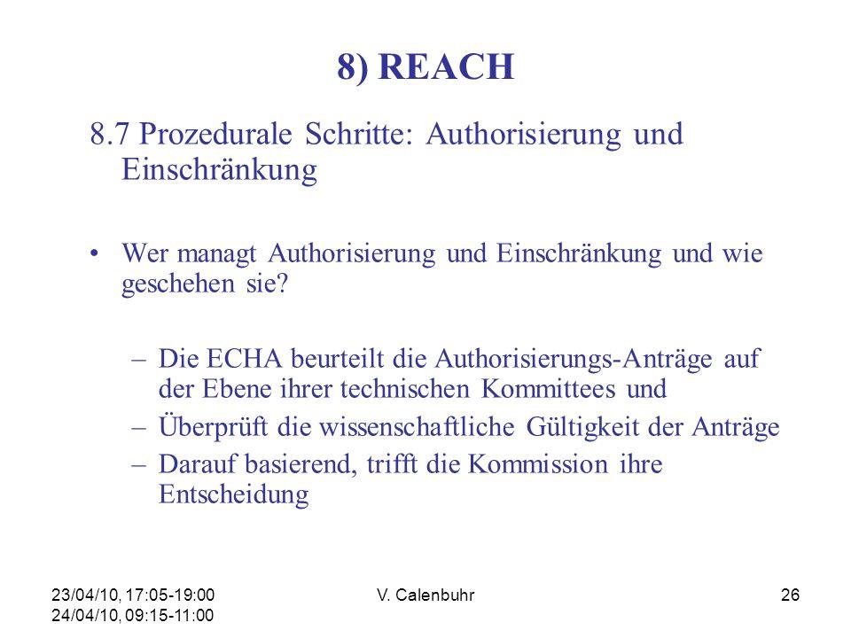 23/04/10, 17:05-19:00 24/04/10, 09:15-11:00 V. Calenbuhr26 8) REACH 8.7 Prozedurale Schritte: Authorisierung und Einschränkung Wer managt Authorisieru