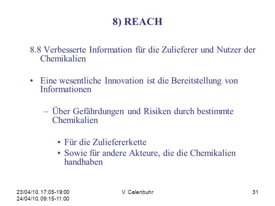 23/04/10, 17:05-19:00 24/04/10, 09:15-11:00 V. Calenbuhr31 8) REACH 8.8 Verbesserte Information für die Zulieferer und Nutzer der Chemikalien Eine wes