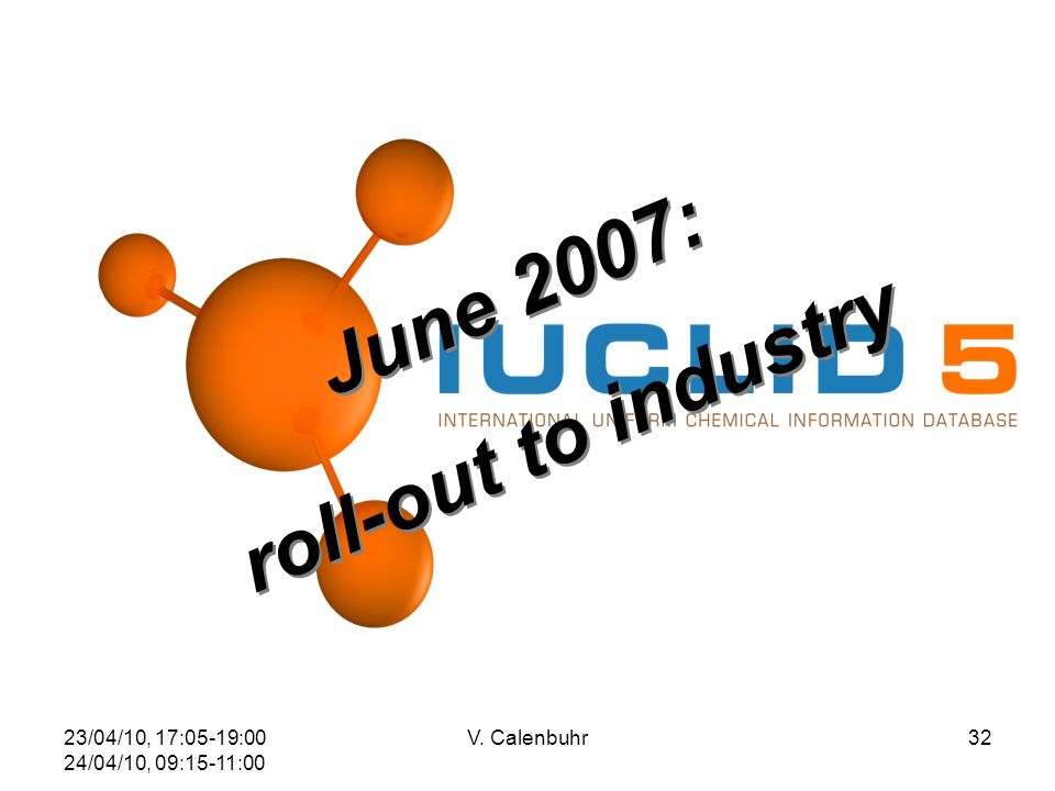 23/04/10, 17:05-19:00 24/04/10, 09:15-11:00 V. Calenbuhr32 June 2007: roll-out to industry June 2007: roll-out to industry