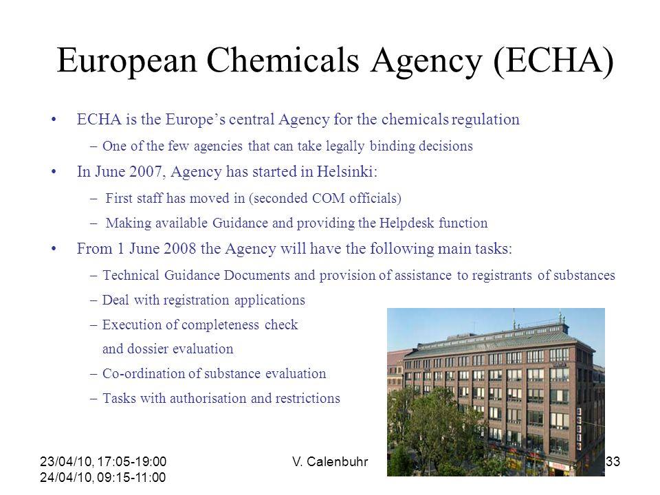 23/04/10, 17:05-19:00 24/04/10, 09:15-11:00 V. Calenbuhr33 European Chemicals Agency (ECHA) ECHA is the Europes central Agency for the chemicals regul