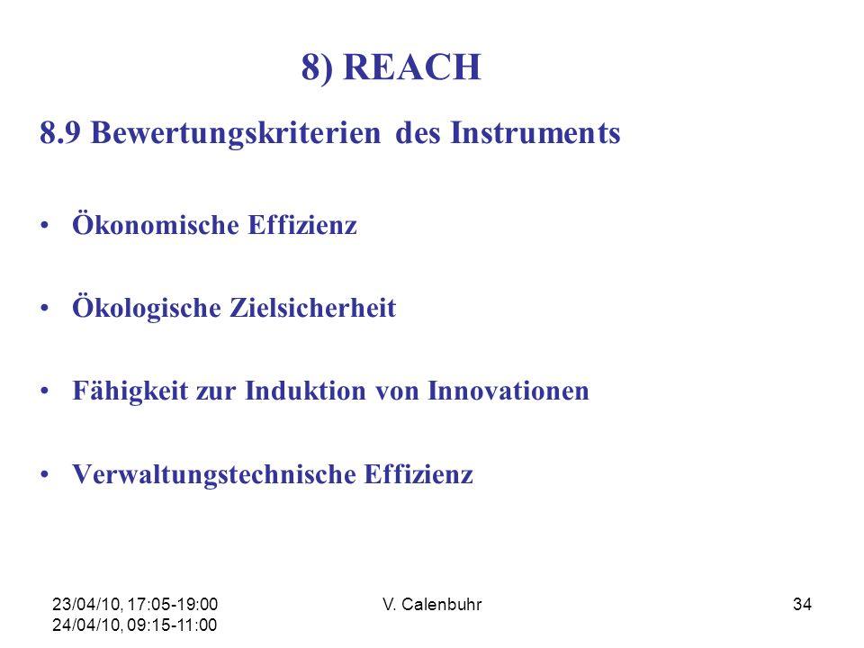 23/04/10, 17:05-19:00 24/04/10, 09:15-11:00 V. Calenbuhr34 8) REACH 8.9 Bewertungskriterien des Instruments Ökonomische Effizienz Ökologische Zielsich