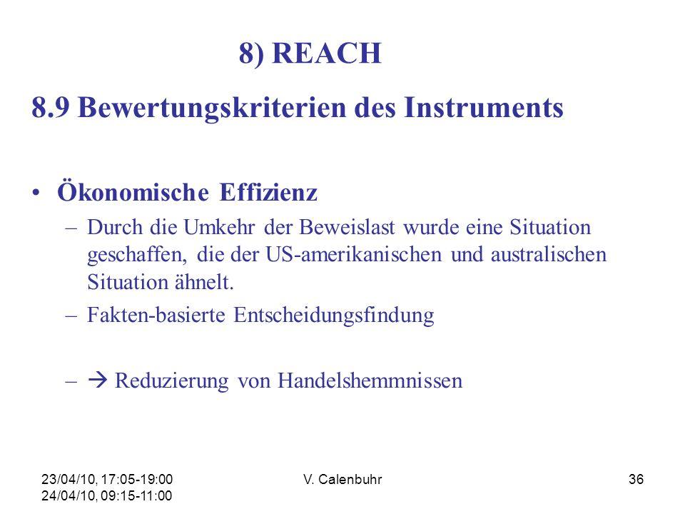 23/04/10, 17:05-19:00 24/04/10, 09:15-11:00 V. Calenbuhr36 8) REACH 8.9 Bewertungskriterien des Instruments Ökonomische Effizienz –Durch die Umkehr de