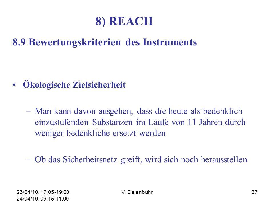 23/04/10, 17:05-19:00 24/04/10, 09:15-11:00 V. Calenbuhr37 8) REACH 8.9 Bewertungskriterien des Instruments Ökologische Zielsicherheit –Man kann davon