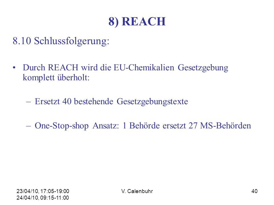 23/04/10, 17:05-19:00 24/04/10, 09:15-11:00 V. Calenbuhr40 8) REACH 8.10 Schlussfolgerung: Durch REACH wird die EU-Chemikalien Gesetzgebung komplett ü