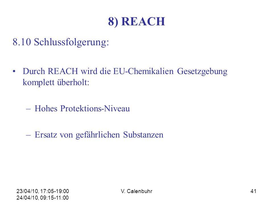 23/04/10, 17:05-19:00 24/04/10, 09:15-11:00 V. Calenbuhr41 8) REACH 8.10 Schlussfolgerung: Durch REACH wird die EU-Chemikalien Gesetzgebung komplett ü