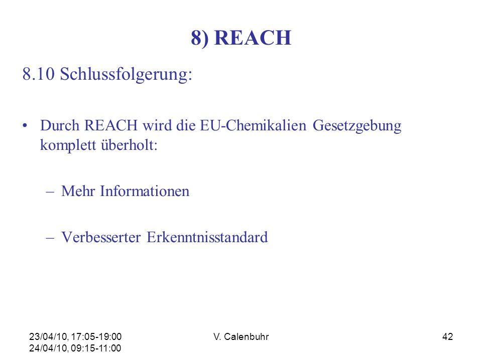 23/04/10, 17:05-19:00 24/04/10, 09:15-11:00 V. Calenbuhr42 8) REACH 8.10 Schlussfolgerung: Durch REACH wird die EU-Chemikalien Gesetzgebung komplett ü