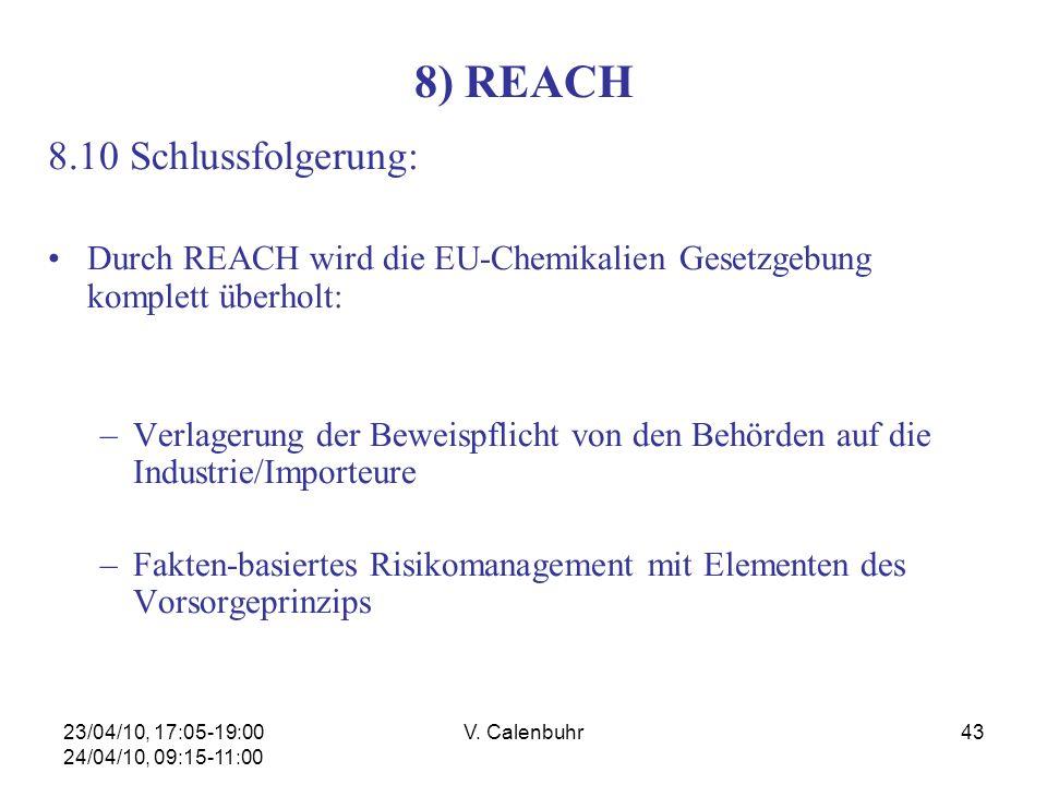 23/04/10, 17:05-19:00 24/04/10, 09:15-11:00 V. Calenbuhr43 8) REACH 8.10 Schlussfolgerung: Durch REACH wird die EU-Chemikalien Gesetzgebung komplett ü