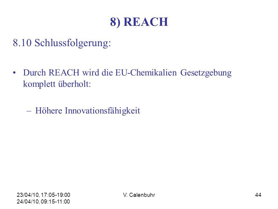 23/04/10, 17:05-19:00 24/04/10, 09:15-11:00 V. Calenbuhr44 8) REACH 8.10 Schlussfolgerung: Durch REACH wird die EU-Chemikalien Gesetzgebung komplett ü
