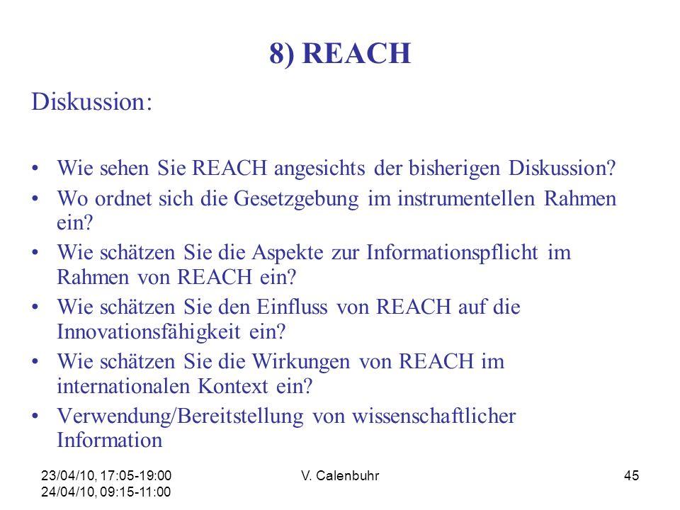 23/04/10, 17:05-19:00 24/04/10, 09:15-11:00 V. Calenbuhr45 8) REACH Diskussion: Wie sehen Sie REACH angesichts der bisherigen Diskussion? Wo ordnet si