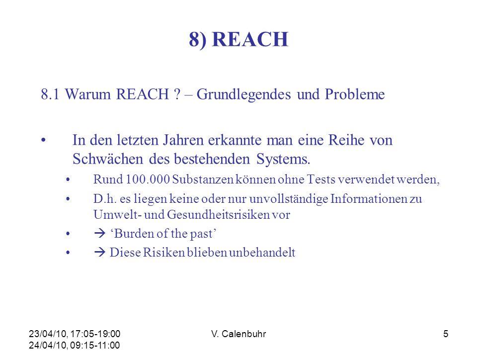 23/04/10, 17:05-19:00 24/04/10, 09:15-11:00 V. Calenbuhr5 8) REACH 8.1 Warum REACH ? – Grundlegendes und Probleme In den letzten Jahren erkannte man e
