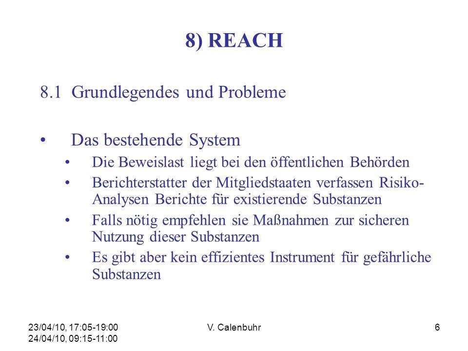 23/04/10, 17:05-19:00 24/04/10, 09:15-11:00 V. Calenbuhr6 8) REACH 8.1 Grundlegendes und Probleme Das bestehende System Die Beweislast liegt bei den ö