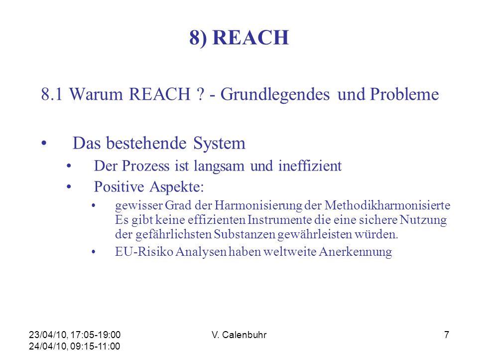 23/04/10, 17:05-19:00 24/04/10, 09:15-11:00 V. Calenbuhr7 8) REACH 8.1 Warum REACH ? - Grundlegendes und Probleme Das bestehende System Der Prozess is