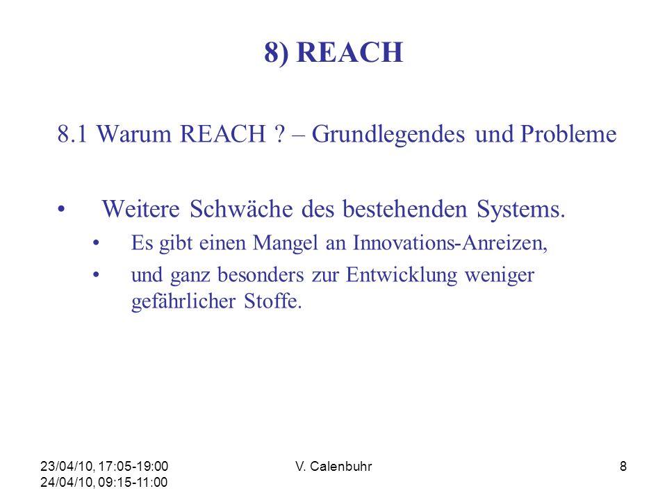 23/04/10, 17:05-19:00 24/04/10, 09:15-11:00 V. Calenbuhr8 8) REACH 8.1 Warum REACH ? – Grundlegendes und Probleme Weitere Schwäche des bestehenden Sys