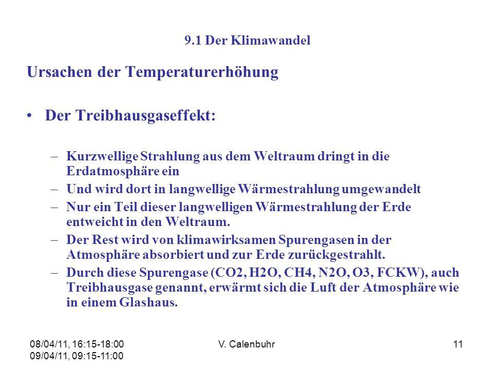 08/04/11, 16:15-18:00 09/04/11, 09:15-11:00 V. Calenbuhr11 9.1 Der Klimawandel Ursachen der Temperaturerhöhung Der Treibhausgaseffekt: –Kurzwellige St