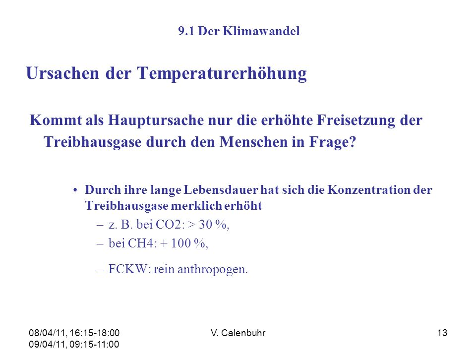 08/04/11, 16:15-18:00 09/04/11, 09:15-11:00 V. Calenbuhr13 9.1 Der Klimawandel Ursachen der Temperaturerhöhung Kommt als Hauptursache nur die erhöhte