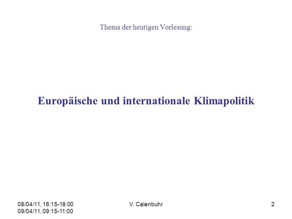 08/04/11, 16:15-18:00 09/04/11, 09:15-11:00 V. Calenbuhr2 Thema der heutigen Vorlesung: Europäische und internationale Klimapolitik