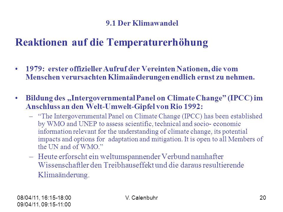 08/04/11, 16:15-18:00 09/04/11, 09:15-11:00 V. Calenbuhr20 9.1 Der Klimawandel Reaktionen auf die Temperaturerhöhung 1979: erster offizieller Aufruf d
