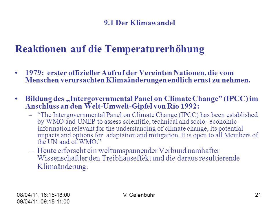 08/04/11, 16:15-18:00 09/04/11, 09:15-11:00 V. Calenbuhr21 9.1 Der Klimawandel Reaktionen auf die Temperaturerhöhung 1979: erster offizieller Aufruf d