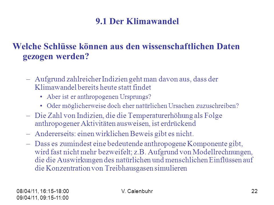 08/04/11, 16:15-18:00 09/04/11, 09:15-11:00 V. Calenbuhr22 9.1 Der Klimawandel Welche Schlüsse können aus den wissenschaftlichen Daten gezogen werden?